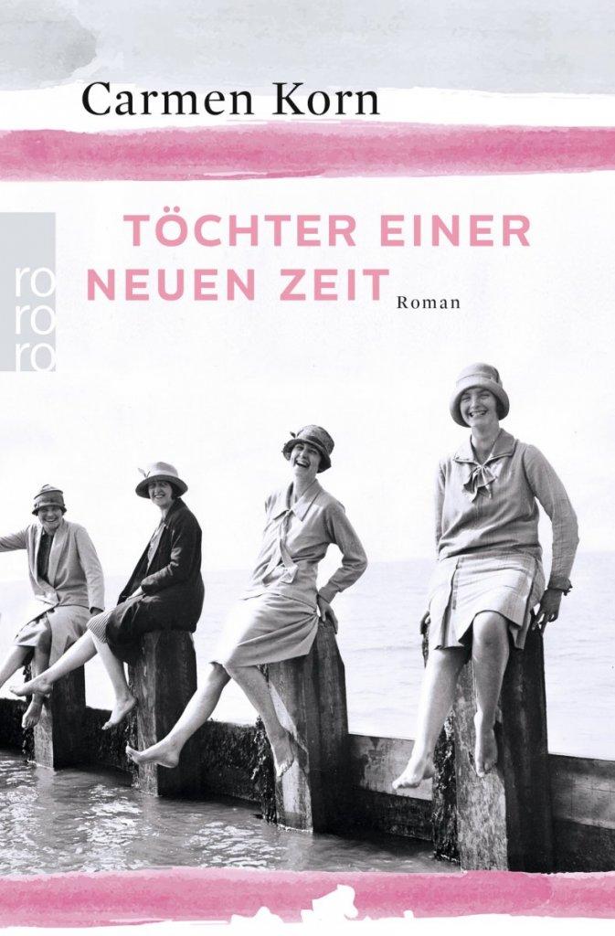 Töchter einer neuen Zeit von Carmen Korn – ©Rowohlt Verlag